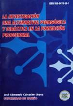 LA INVESTIGACIÓN UNA ALTERNATIVA PEDAGÓGICA Y DIDÁCTICA EN LA FORMACIÓN PROFESIONAL
