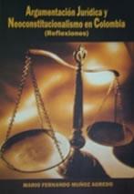 Argumentación Jurídica Y Neo constitucionalismo en Colombia (reflexiones)
