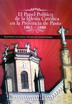 El Papel Político de la Iglesia Católica en  la Provincia de Pasto 1863-1880