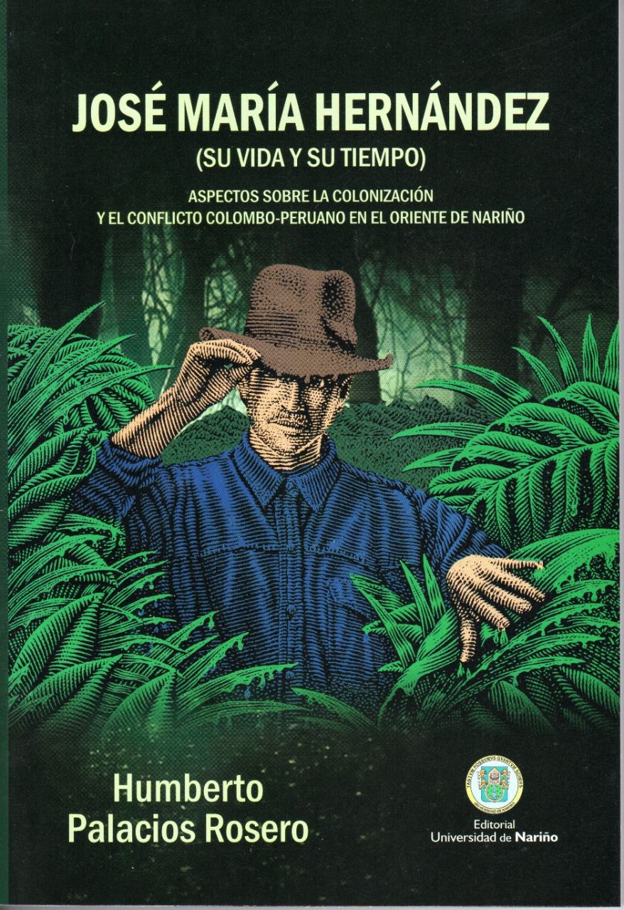 José María Hernández (su vida y su tiempo) Aspectos sobre la colonización y el conflicto Colombo-Peruano en el oriente de Nariño