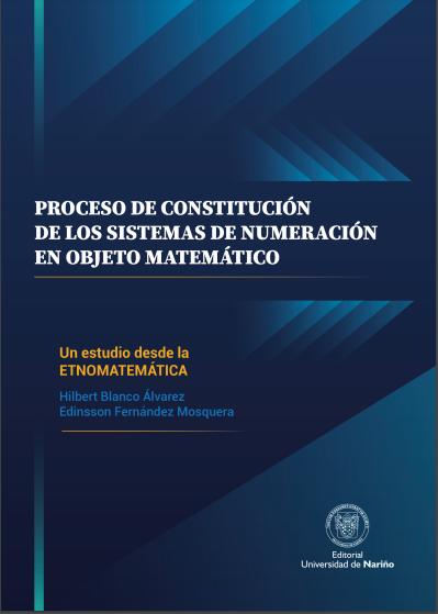Proceso de constitución de los sistemas de numeración en objeto matemático. Un estudio desde la etnomatemática.